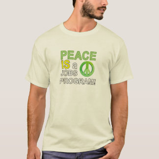 Peace Is a jobs program T-Shirt
