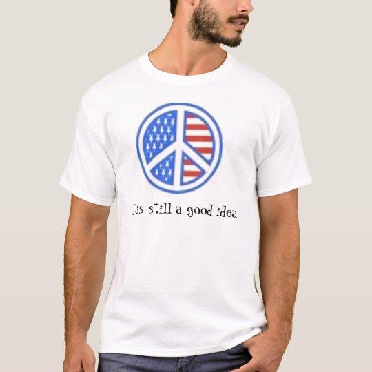 peace It is still a good idea T-Shirt