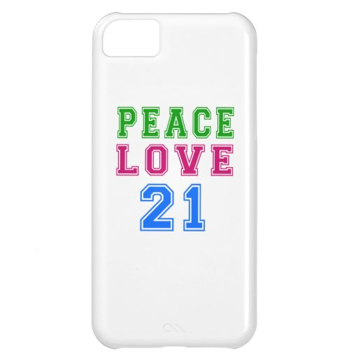 Peace Love 21 Birthday Designs iPhone 5C Cover