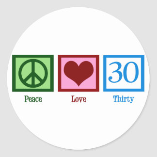 Peace Love 30 Classic Round Sticker