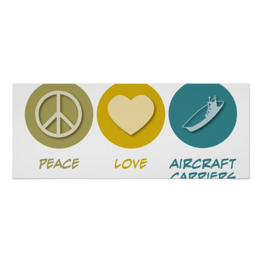 Peace Love Aircraft Carriers Posters