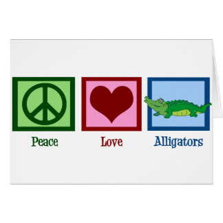 Peace Love Alligators Card