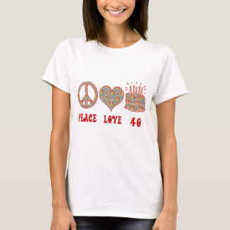 Peace Love and 40 T-Shirt