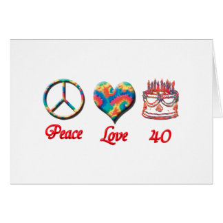 Peace Love and 40 years old Cards