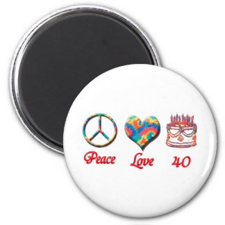 Peace Love and 40 years old Magnet
