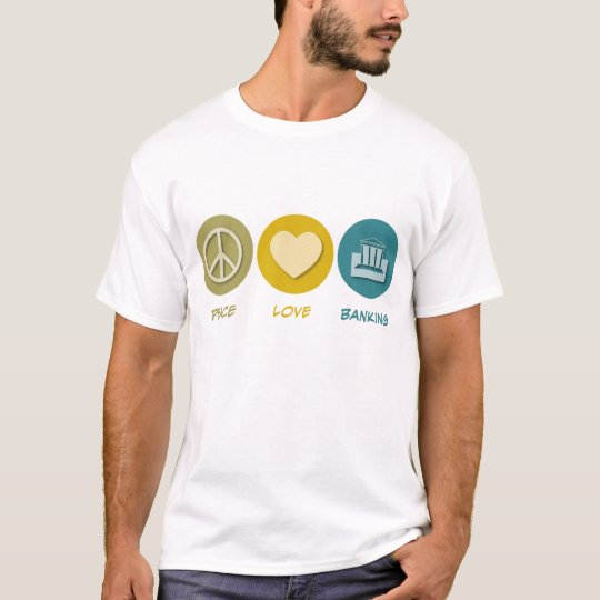 Peace Love Banking T-Shirt