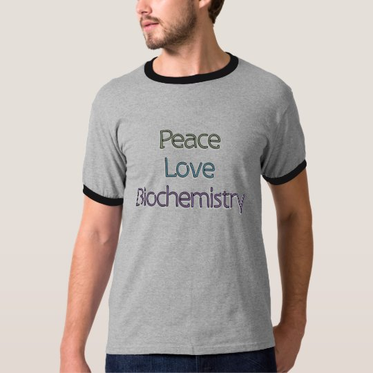 Peace, Love, Biochemistry T Shirt