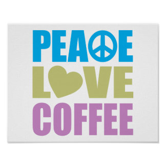 Peace Love Coffee Poster