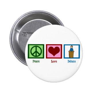Peace Love Debate 6 Cm Round Badge