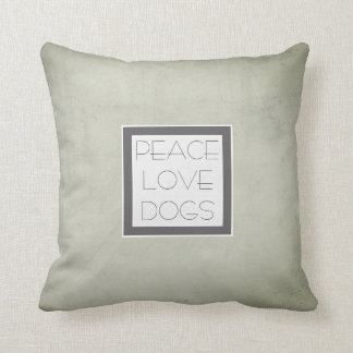 peace love dogs quote accent pillow gray and white