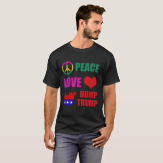 Peace Love Dump trump T-Shirt