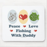 Peace Love Fishing With Daddy Mousepad