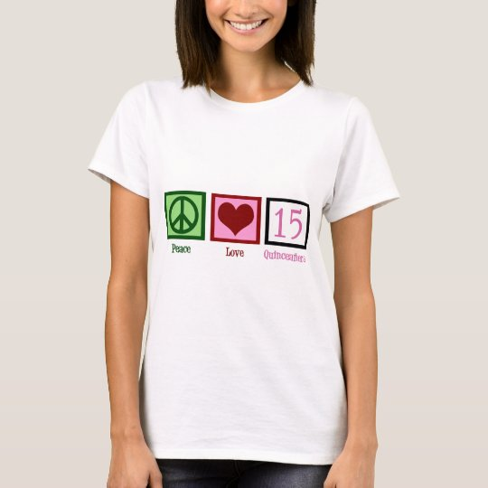 Peace Love Quinceañera T-Shirt