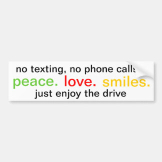 peace, love, smiles.  enjoy the drive. bumper sticker