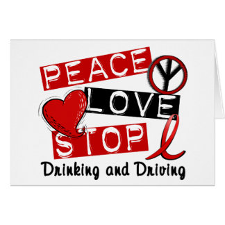 Peace Love Stop Drinking and Driving Cards