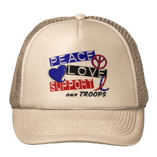 PEACE LOVE SUPPORT Our Troops T-Shirts & Apparel Trucker Hat