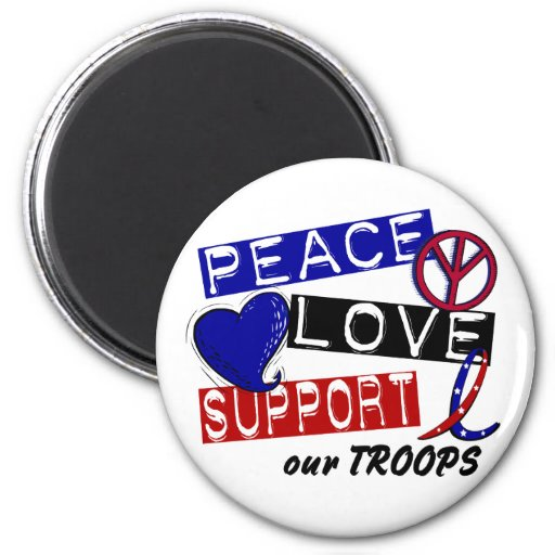 PEACE LOVE SUPPORT Our Troops T-Shirts & Apparel Fridge Magnet