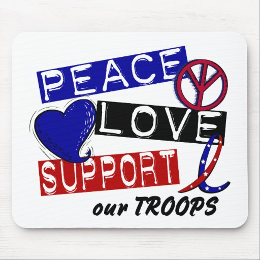 PEACE LOVE SUPPORT Our Troops T-Shirts & Apparel Mouse Pad