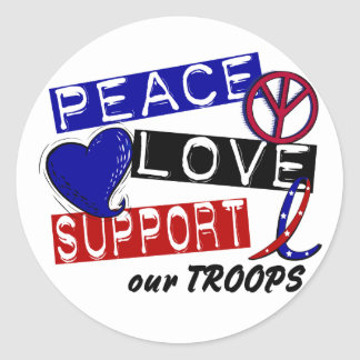 PEACE LOVE SUPPORT Our Troops T-Shirts & Apparel Round Sticker