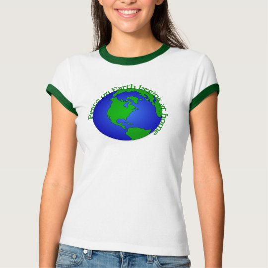 peace on earth begins at home T-Shirt