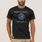 Peace on earth... begins with me T-Shirt
