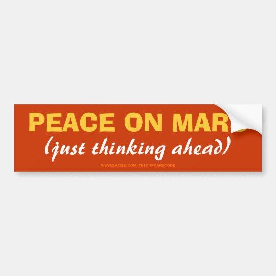 PEACE ON MARS (just thinking ahead) Bumper Sticker