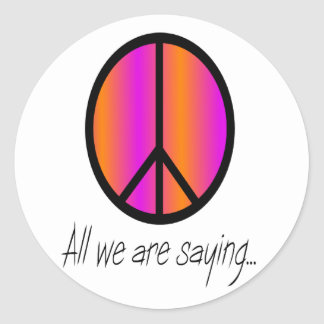 Peace Symbol All we are saying Round Sticker