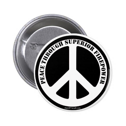 Peace Through Superior Firepower Pinback Buttons