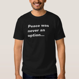 Peace Was Never An Option T-Shirt
