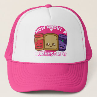Peanut Butter and Jelly - How About A Threesome? Trucker Hat
