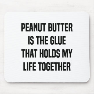 Peanut Butter Is The Glue That Holds My Life Mouse Pad
