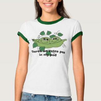 peas, Theres an extra pea in my pod T-Shirt