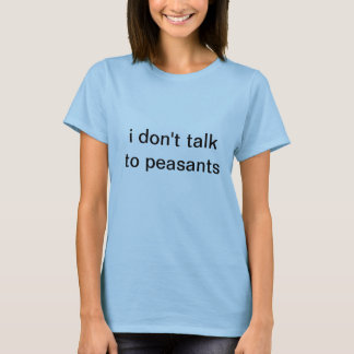 peasants ruin everything T-Shirt