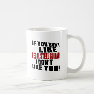 PEDAL STEEL GUITAR DON'T LIKE DESIGNS COFFEE MUG