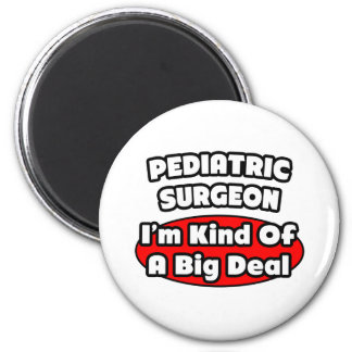 Pediatric Surgeon...Big Deal 6 Cm Round Magnet