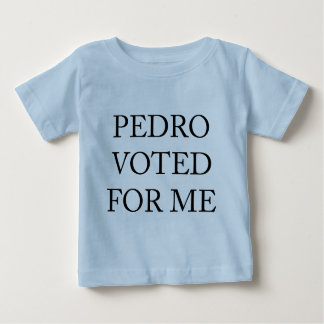 Pedro Voted For Me Baby T-Shirt