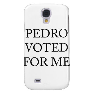 Pedro Voted For Me Galaxy S4 Case