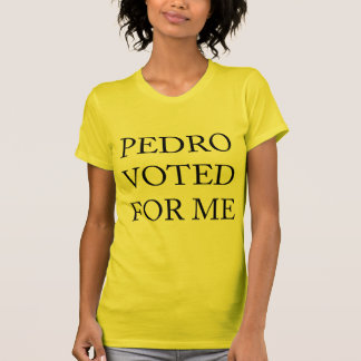 Pedro Voted For Me Shirts