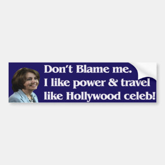 Pelosi says don't blame me bumper stickers