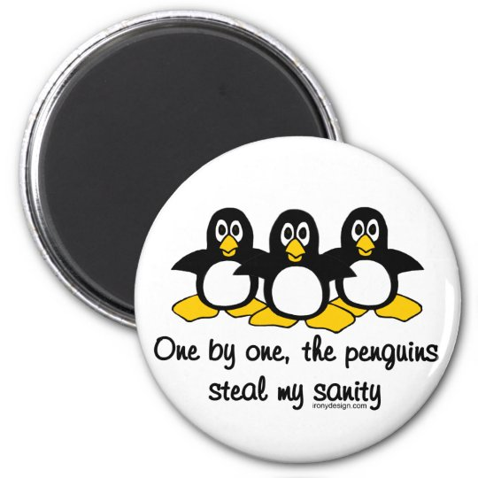 Penguins steal my sanity 6 cm round magnet