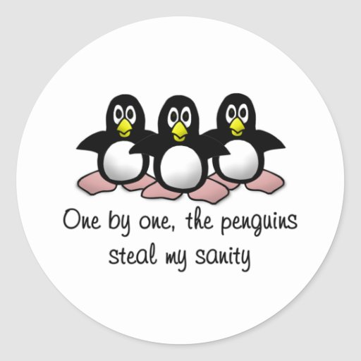 Penguins steal my sanity round stickers