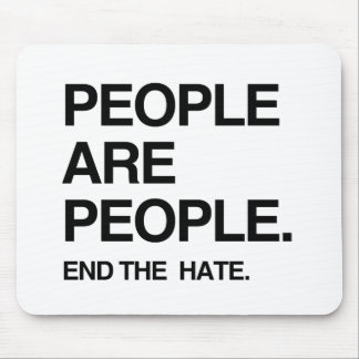 PEOPLE ARE PEOPLE END THE HATE MOUSE PADS