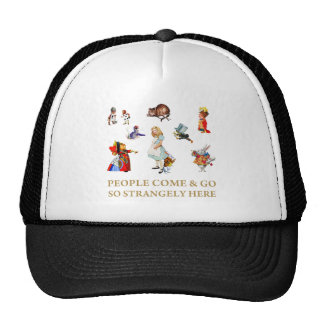 People Come and Go So Strangely Here Trucker Hats
