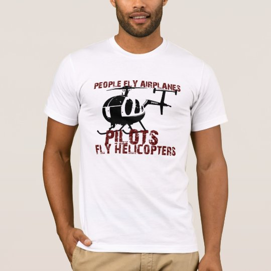 People Fly Aeroplanes, Pilots Fly Helicopters T-Shirt