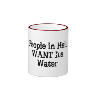 """People in Hell WANT Ice Water""  coffee mug"