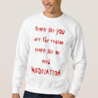 People like YOU are the reason people like me n... Pullover Sweatshirt