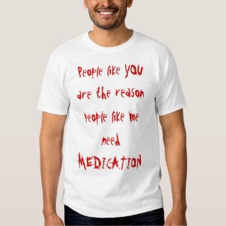 People like YOU are the reason people like me n... Tee Shirts