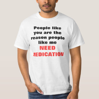People like you are the reason people like me, ... T-Shirt