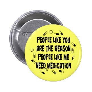 People like you are why... 6 cm round badge