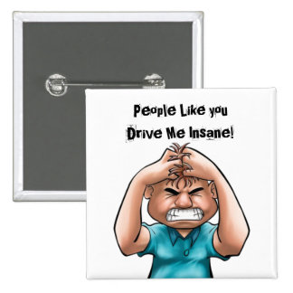 People Like you Drive Me Insane! 15 Cm Square Badge